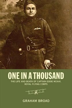One in a Thousand : The Life and Death of Captain Eddie Mckay, Royal Flying Corps (Paperback) (Graham