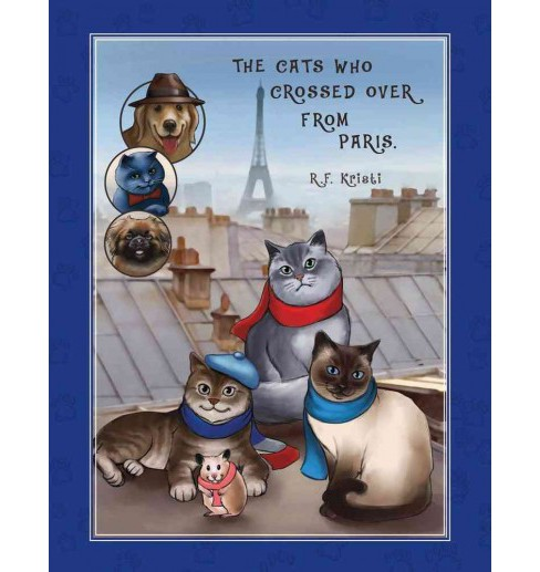Cats Who Crossed over from Paris (Paperback) (R. F. Kristi) - image 1 of 1
