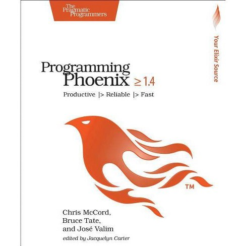 Programming Phoenix = 1.4 : Productive--Reliable--Fast -  (Paperback) - image 1 of 1