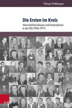 Die Ersten Im Kreis : Herrschaftsstrukturen Und Generationen in Der SED (1946-1971) (Paperback) (Tilman