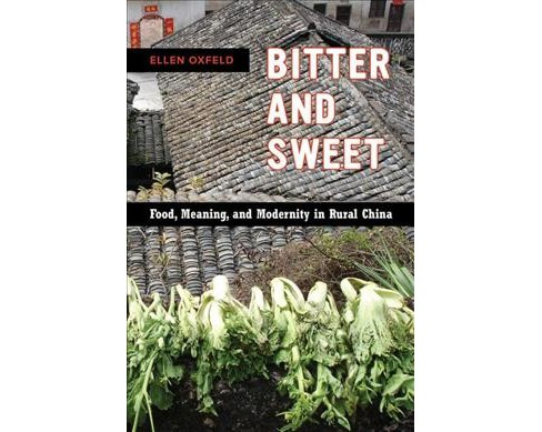 Bitter and Sweet : Food, Meaning, and Modernity in Rural China -  by Ellen Oxfeld (Paperback) - image 1 of 1