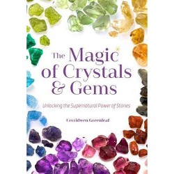 Magic of Crystals & Gems : Unlocking the Supernatural Power of Stones (Paperback) (Cerridwen Greenleaf)