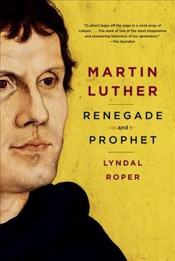 Martin Luther : Renegade and Prophet (Hardcover) (Lyndal Roper)