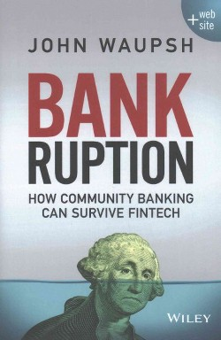 Bankruption : How Community Banking Can Survive Fintech (Hardcover) (John Waupsh)