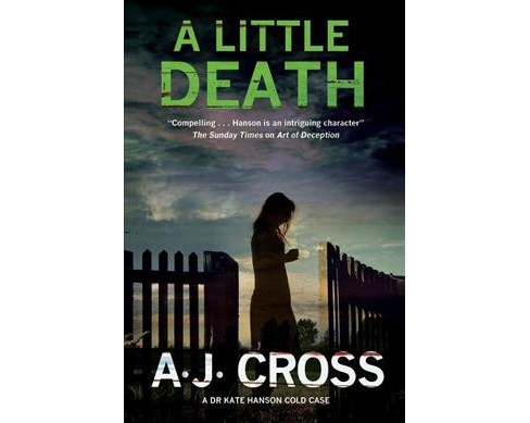 Little Death : A Forensic Cold-case Mystery Featuring Dr Kate Hanson (Hardcover) (A. J. Cross) - image 1 of 1