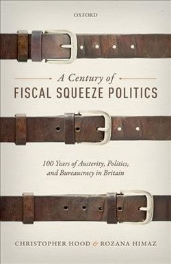 Century of Fiscal Squeeze Politics : 100 Years of Austerity, Politics, and Bureaucracy in Britain
