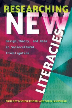 Researching New Literacies : Design, Theory, and Data in Sociocultural Investigation (Paperback)