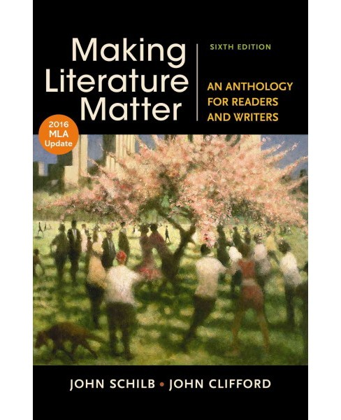 Making Literature Matter : An Anthology for Readers and Writers With 2016 Mla Update (Paperback) (John - image 1 of 1