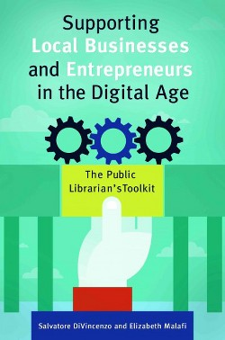 Supporting Local Businesses and Entrepreneurs in the Digital Age : The Public Librarian's Toolkit