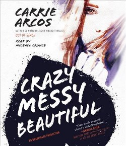 Crazy Messy Beautiful (Unabridged) (CD/Spoken Word) (Carrie Arcos)
