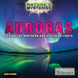 Auroras : Behind the Northern and Southern Lights (Paperback) (Elisa Peters)
