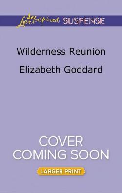 Wilderness Reunion -  Large Print by Elizabeth Goddard (Paperback)