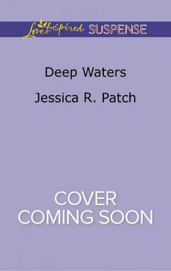 Deep Waters -  (Love Inspired Suspense) by Jessica R. Patch (Paperback)