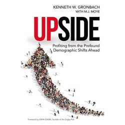 Upside : Profiting from the Profound Demographic Shifts Ahead (Hardcover) (Kenneth W. Gronbach)