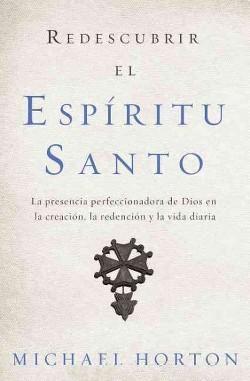 Redescubrir el Espíritu Santo /Rediscover the Holy Spirit : La Presencia Perfeccionadora De Dios En
