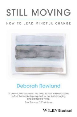 Still Moving : How to Lead Mindful Change (Hardcover) (Deborah Rowland)