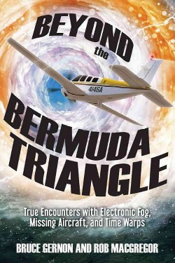 Beyond the Bermuda Triangle : True Encounters With Electronic Fog, Missing Aircraft, and Time Warps