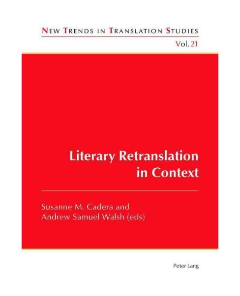 Literary Retranslation in Context (New) (Paperback) (Susanne M. Cadera & Andrew Samuel Walsh) - image 1 of 1