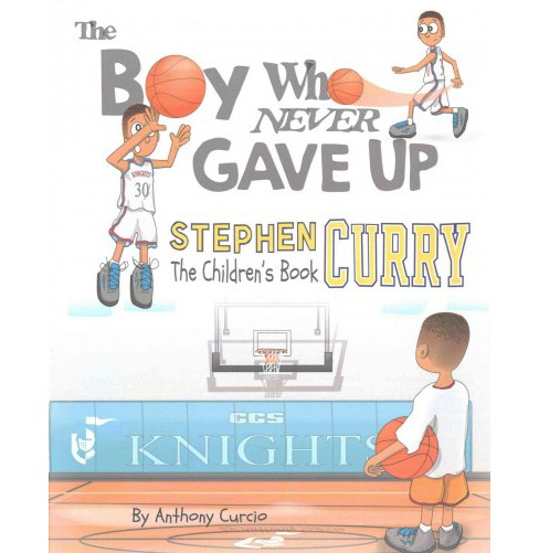 Boy Who Never Gave Up : Stephen Curry: the Children's Book (Paperback) (Anthony Curcio) - image 1 of 1