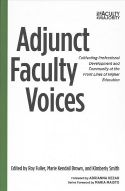 Adjunct Faculty Voices : Cultivating Professional Development and Community at the Front Lines of Higher