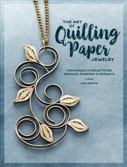 Art of Quilling Paper Jewelry : Techniques & Projects for Metallic Earrings & Pendants (Paperback) (Ann