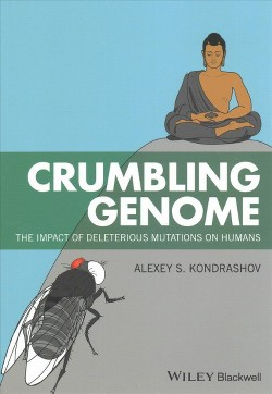 Crumbling Genome : The Impact of Deleterious Mutations on Humans -  by Alexey S. Kondrashov (Paperback)