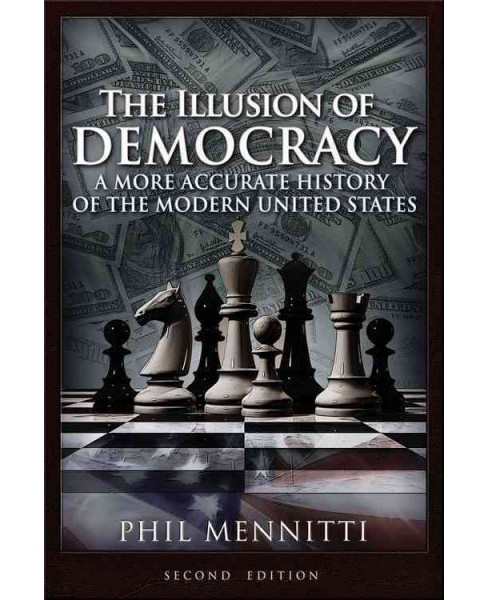 Illusion of Democracy : A More Accurate History of the Modern United States (Paperback) (Phil Mennitti) - image 1 of 1