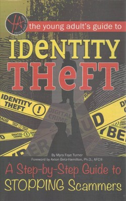Young Adult's Guide to Identity Theft : A Step-by-step Guide to Stopping Scammers (Library)