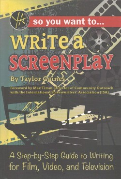 So You Want to Write a Screenplay : A Step-by-step Guide to Writing for Film, Video, and Television