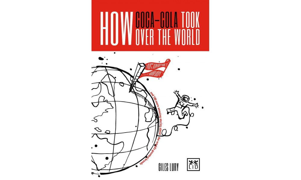 Coca Cola How Coca-Cola Took over the World : And 100 Mor...