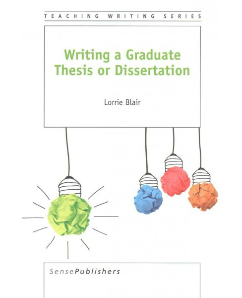 Writing a Graduate Thesis or Dissertation (Paperback) (Lorrie Blair) - image 1 of 1