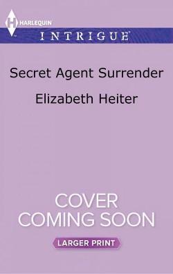 Secret Agent Surrender (Large Print) (Paperback) (Elizabeth Heiter)