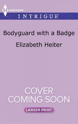 Bodyguard With a Badge -  Large Print by Elizabeth Heiter (Paperback)