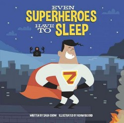 Even Superheroes Have to Sleep (Library) (Sara Crow)