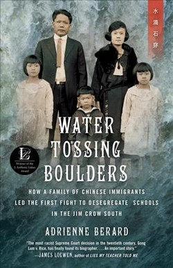 Water Tossing Boulders : How a Family of Chinese Immigrants Led the First Fight to Desegregate Schools