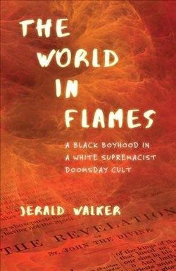 World in Flames : A Black Boyhood in a White Supremacist Doomsday Cult (Reprint) (Paperback) (Jerald