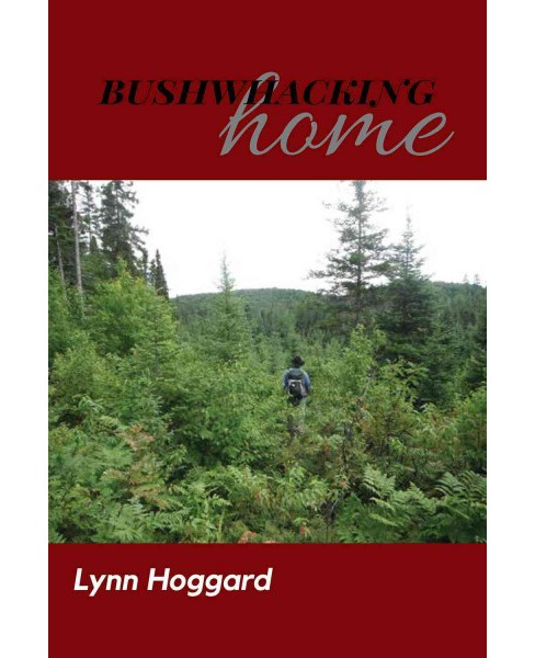 Bushwhacking Home : And Other Poems (Paperback) (Lynn Hoggard) - image 1 of 1