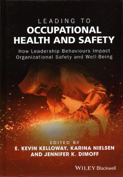 Leading to Occupational Health and Safety : How Leadership Behaviours Impact Organizational Safety and