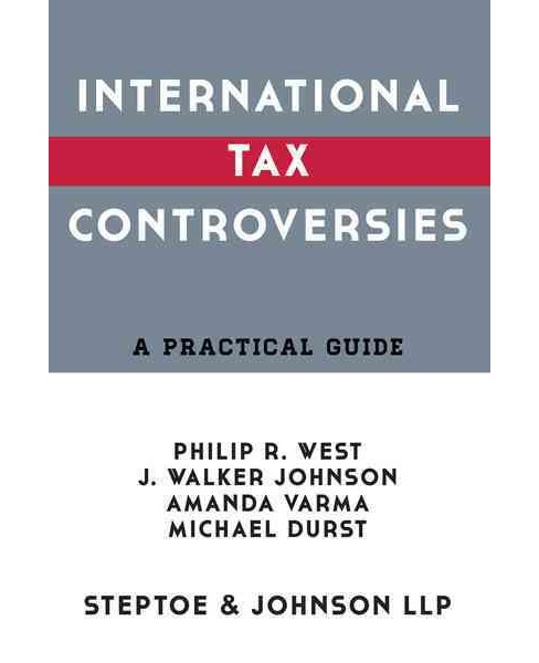 International Tax Controversies 2017 : A Practical Guide (Paperback) (Philip R. West & J. Walker Johnson - image 1 of 1