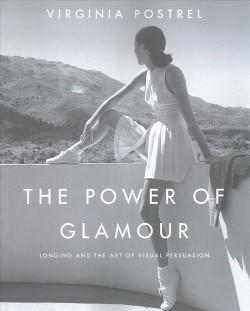Power of Glamour : Longing and the Art of Visual Persuasion (Reprint) (Paperback) (Virginia Postrel)