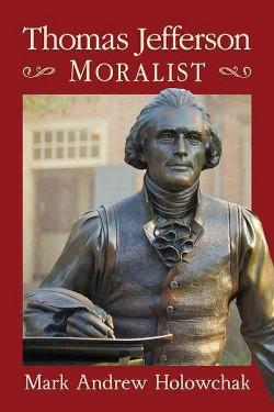 Thomas Jefferson : Moralist (Paperback) (Mark Andrew Holowchak & M. Andrew Holowchak)
