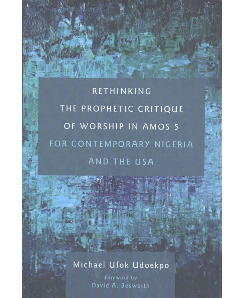 Rethinking the Prophetic Critique of Worship in Amos 5 for Contemporary Nigeria and the USA (Paperback) - image 1 of 1