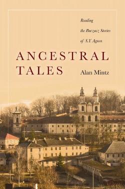 Ancestral Tales : Reading the Buczacz Stories of S.y. Agnon (Hardcover) (Alan Mintz)