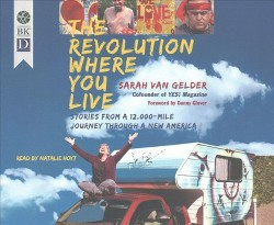 Revolution Where You Live : Stories from a 12,000-mile Journey Through a New America (Unabridged)
