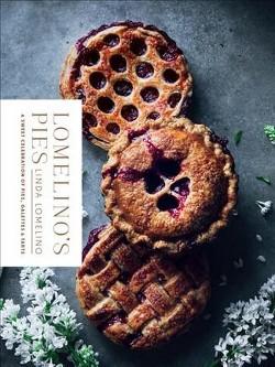 Lomelino's Pies : A Sweet Celebration of Pies, Galettes & Tarts (Hardcover) (Linda Lomelino)