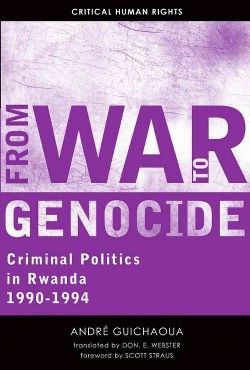 From War to Genocide : Criminal Politics in Rwanda 1990-1994 (Reprint) (Paperback) (Andru00e9 Guichaoua)