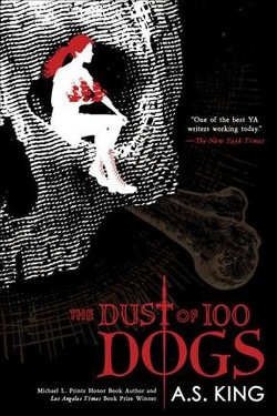 Dust of 100 Dogs (Reissue) (Paperback) (A. S. King)