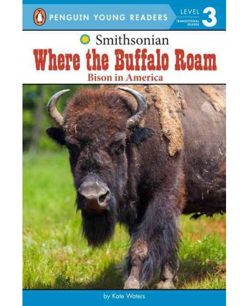 Where the Buffalo Roam : Bison in America (School And Library) (Kate Waters) - image 1 of 1