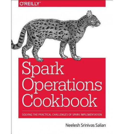 Spark Operations Cookbook : Solving the Practical Challenges of Spark Implementation (Paperback) - image 1 of 1