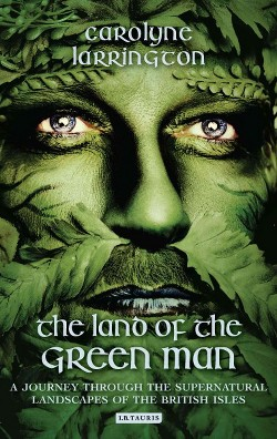 Land of the Green Man : A Journey Through the Supernatural Landscapes of the British Isles - Reprint